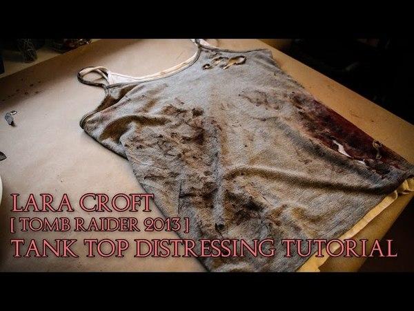 Lara Croft   Tomb Raider 2013   Tank Top Distressing Cosplay Tutorial