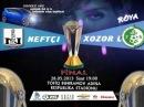 Azərbaycan kubokunun final oyunu Neftçi - Xəzər Lənkəran official trailer 28 may 2013