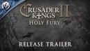 Crusader Kings II: Holy Fury — релизный трейлер