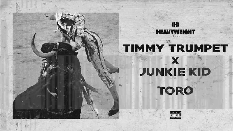 Timmy Trumpet x Junkie Kid - Toro