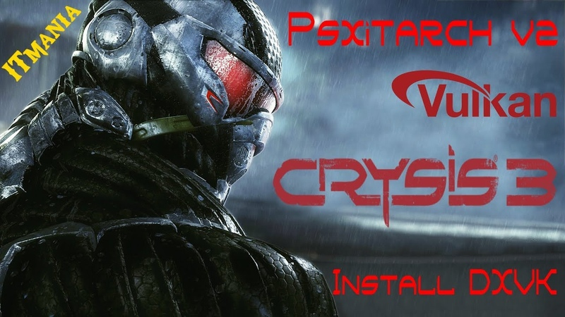 Psxitarch v2. Install DXVK. Test Crysis 3 на Linux (PS4)