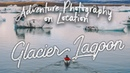 EP07 Adventure Photography On Location - Kayaking The Glacier Lagoon