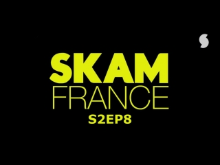 S2EP8 (SKAM FRANCE)