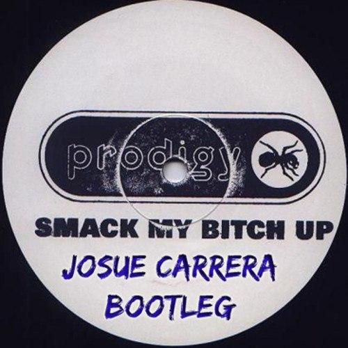 Prodigy - Smack My Bitch Up (Josue Carrera Bootleg Remix)