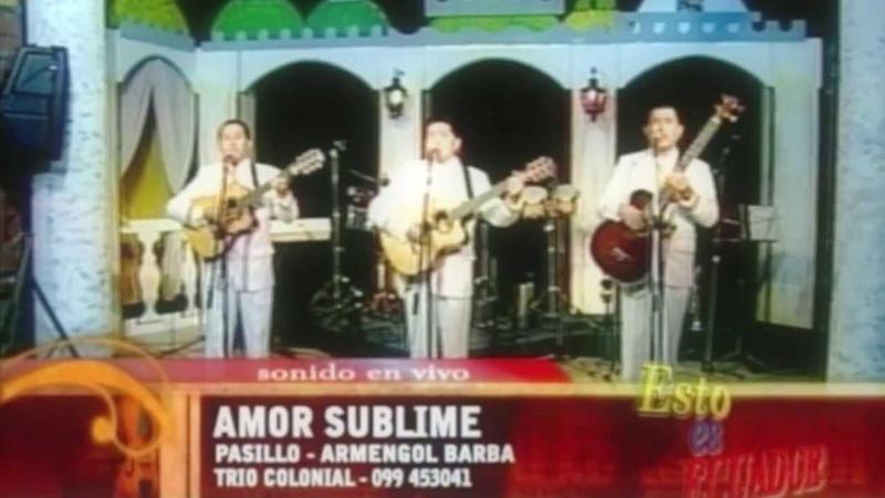 Trio Colonial - Amor sublime - Es esto Ecuador