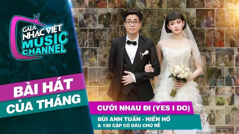 Cưới Nhau Đi (Yes I Do)-Bùi Anh Tuấn, Hiền Hồ100 cặp cô dâu chú rể|Gala Nhạc Việt Bài Hát Của Tháng