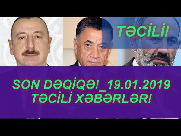 SON DƏQİQƏ!_19.01.2019 - TƏCİLİ XƏBƏRLƏR!