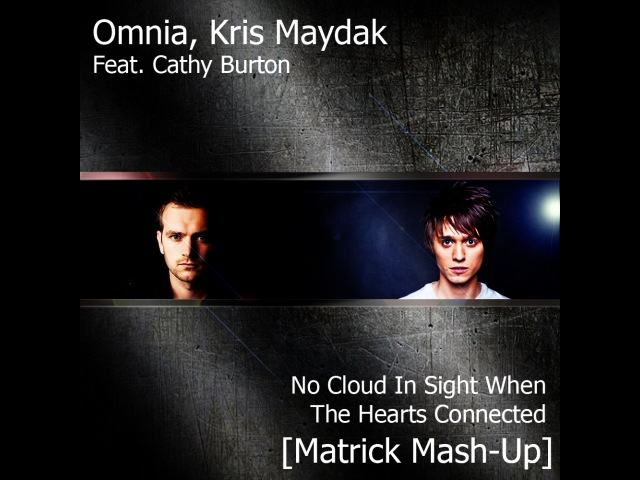 Omnia, Kris Maydak Feat. Cathy Burton - No Cloud In Sight When The Hearts Connected (Matrick Mash-Up)
