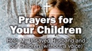 Prayers for Your Children - Help My Unsaved Husband and our Children (without a voice)