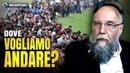MA NOI IL POPOLO LO SAPPIAMO DOVE VOGLIAMO ANDARE? Aleksandr Dugin