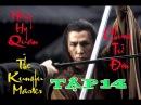 Chung Tử Đơn Anh Hùng Hồng Hy Quan Tập 14 The Kungfu Master Donnie Yen 2014