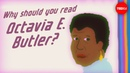 Why should you read sci-fi superstar Octavia E. Butler? - Ayana Jamieson and Moya Bailey