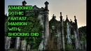 Abandoned Gothic Mansion (Shocking End Discovered) Pt 1