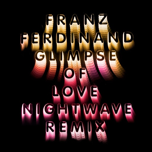 Franz Ferdinand альбом Glimpse Of Love (Nightwave 6am Remix)