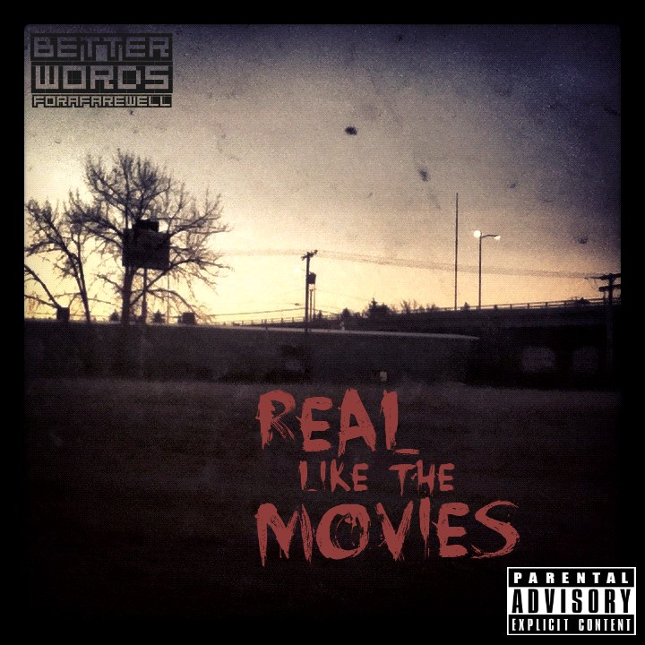 Better Words For A Farewell - Real Like The Movies (2012)