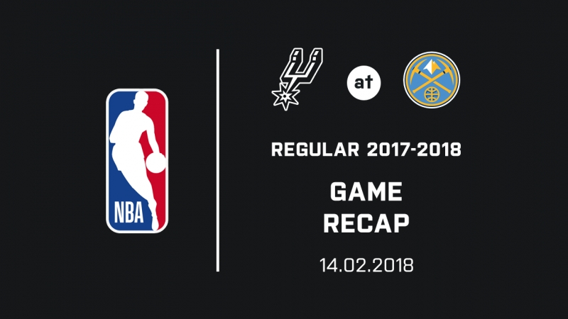 Spurs at Nuggets Recap (14.02.2018)