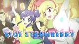 Amv- Blue Strawberry Ichigo Hoshimiya Aoi Kiriya