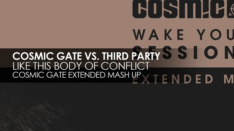 Cosmic Gate vs. Third Party - Like This Body Of Conflict (Cosmic Gate Extended Mash Up)