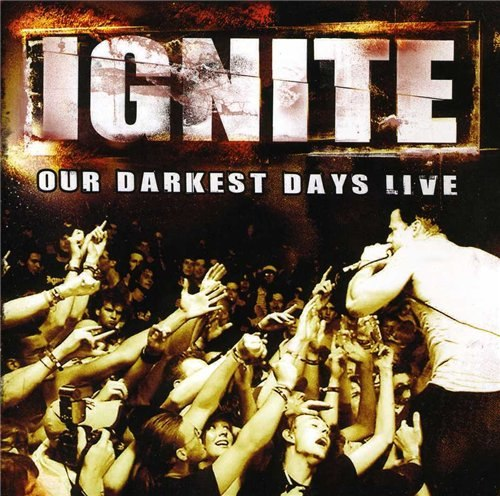 Ignite - Our Darkest Days Live (2012)