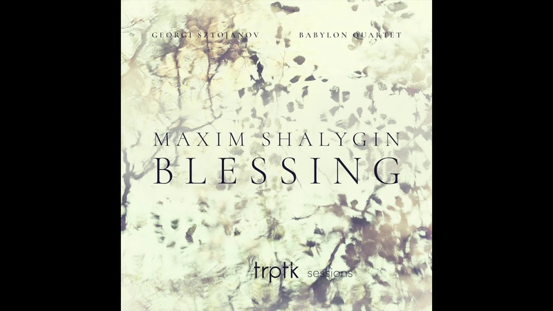 Maxim Shalygin Blessing for tenor and string quartet
