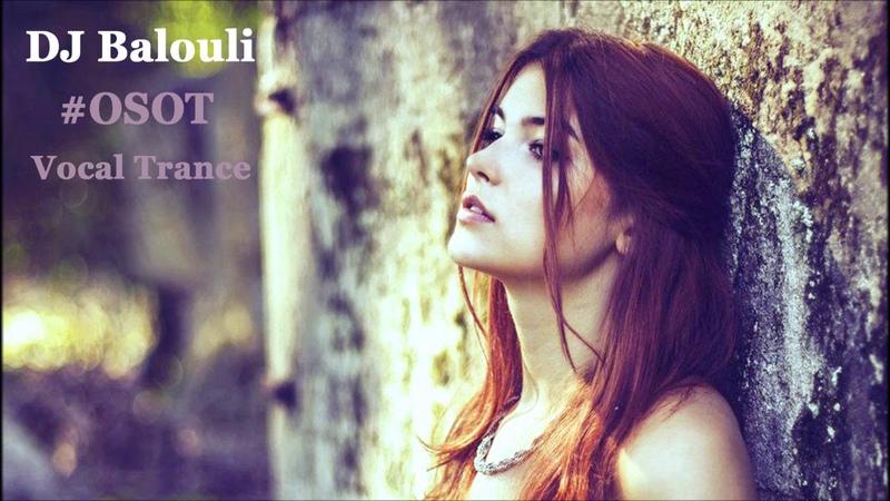 Male Female Vocal Trance Mix 2019 @ DJ Balouli TN (Special OSOT)