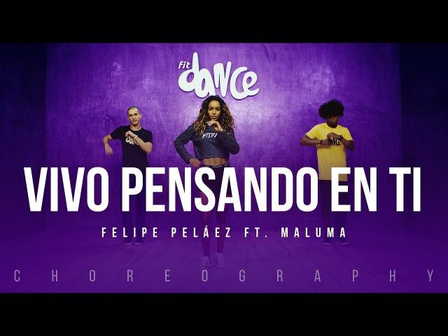 Vivo Pensando En Ti - Felipe Peláez ft. Maluma   FitDance Life (Coreografía) Dance Video