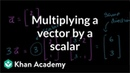 Multiplying a vector by a scalar Vectors and spaces Linear Algebra Khan Academy