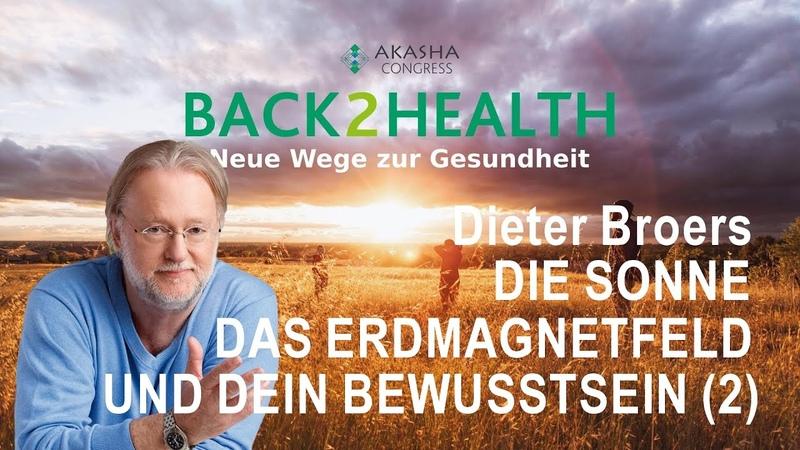 Dieter Broers Die Sonne, das Erdmagnetfeld und Dein Bewusstsein Teil 2 Akasha Congress B2H