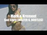 Merk &amp Kremont - Sad Story (WALTER G. Bootleg Edit)