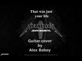 Metallica - That was just your life guitar cover by Alex Baboy