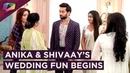 Anika And Shivaay's Wedding Fun Begins | Ishqbaaaz | Star Plus