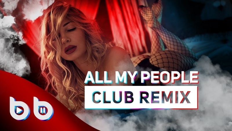 Sasha Lopez All My People Burak Balkan Club Remix 2019