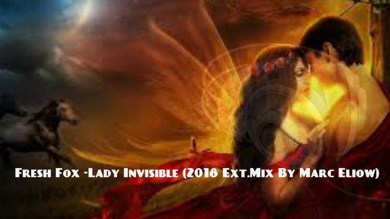 Fresh Fox -Lady Invisible (2018 Ext.Mix By Marc Eliow)
