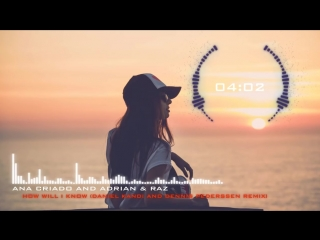 Ana Criado and Adrian  Raz - How Will I Know (Daniel Kandi and Dennis Pederssen Remix)