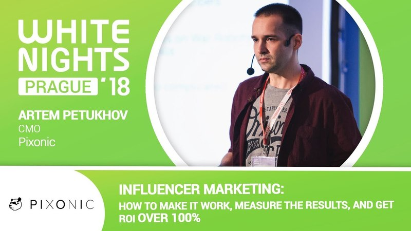 Artem Petukhov (Pixonic) - Influencer Marketing: How to Make It Work, Measure the Results