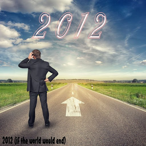 2012 альбом 2012 (If the World Would End)