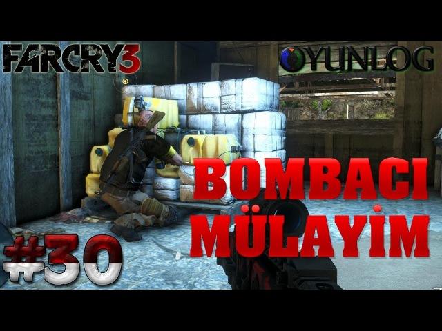 Bombacı Mülayim - Far Cry 3 - Bölüm 30