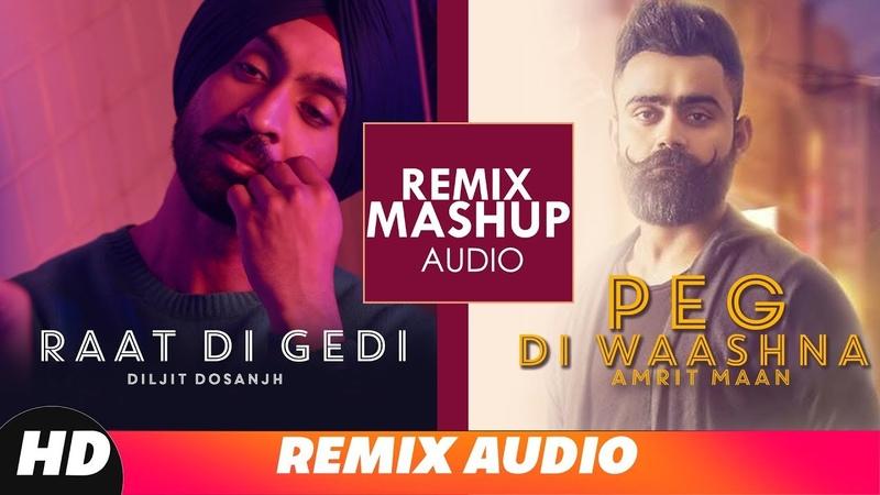 Remix Mashup Audio Peg Di Waashna Raat Di Gedi Diljit Dosanjh Amrit Maan Remix Song 2018