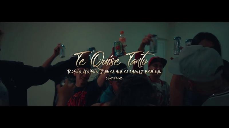 Toser One - Te Quise Tanto Ft. Griser Nsr X Zaiko Y Nuco X Anguz X Bockal (VIDEO OFICIAL)