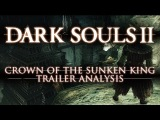 Dark Souls II DLC: Crown of the Sunken King (Trailer Analysis)
