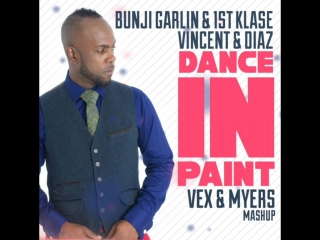 Bunji Garlin & 1st Klase , Vincent & Diaz - Dance In Paint (VeX & Myers Mashup)