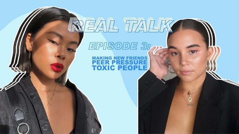 REAL TALK 3: Making New Friends, Peer Pressure Toxic People
