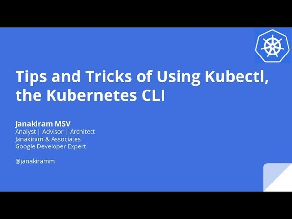 Tips and Tricks of Using Kubectl, the Kubernetes CLI