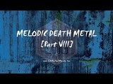Melodic Death Metal Part VIII