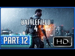 Battlefield 4 - 'BF4 Playthrough' Full Game - Gameplay Walkthrough Part 12 1080p HD (PS4/XBOX ONE/PC/PS3/XBOX360)