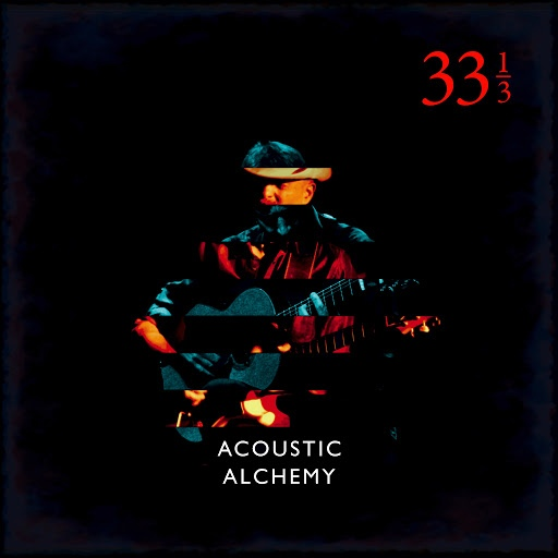 Acoustic Alchemy альбом Thirty Three and a Third