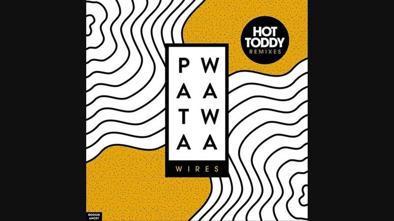 Patawawa - Wires (Hot Toddy Disco Dub)