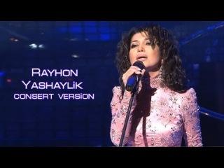 Rayhon - Yashaylik | Райхон - Ярашайлик (consert version) 2011