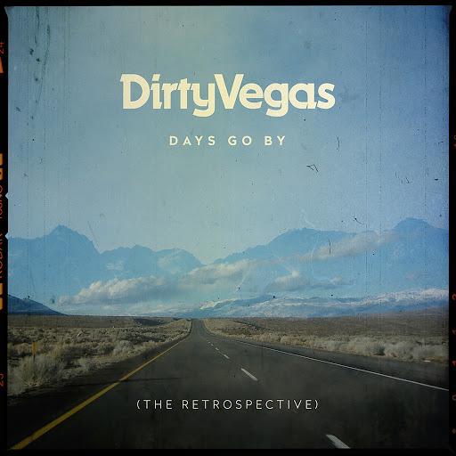 Dirty Vegas альбом Days Go By (The Retrospective)