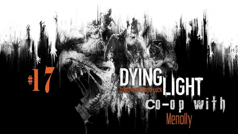 17 | Dying Light - Арена испытаний [Co-oP Time]